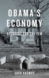 Obama's Economy, Recovery for the Few, by Jack Rasmus